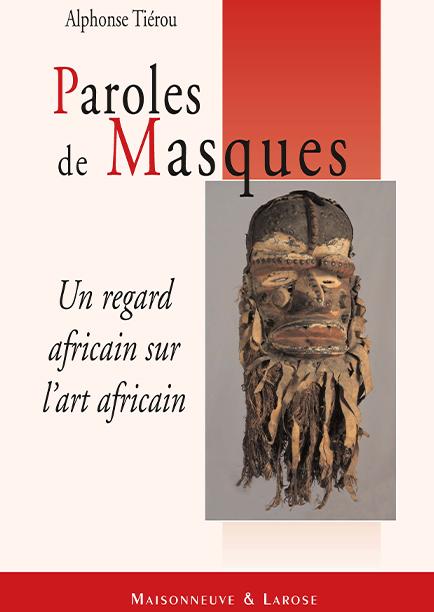 Paroles de Masques Un regard africain sur l'art africain